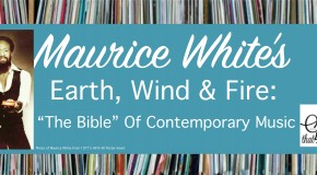 "Maurice White's Earth, Wind & Fire: ""The Bible"" Of Contemporary Music *"